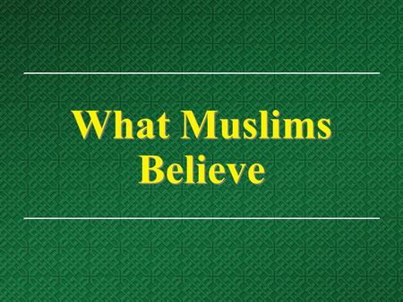 "What Muslims Believe. Religious History  Muslims believe that Islam (meaning ""submission to Allah"") is the original religion since the creation of Adam,"