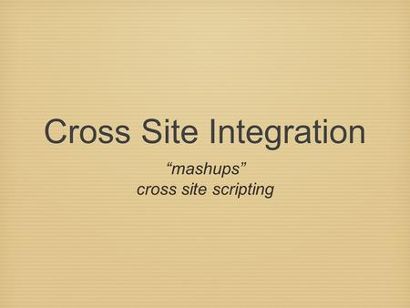 "<strong>Cross</strong> <strong>Site</strong> Integration ""mashups"" <strong>cross</strong> <strong>site</strong> <strong>scripting</strong>."
