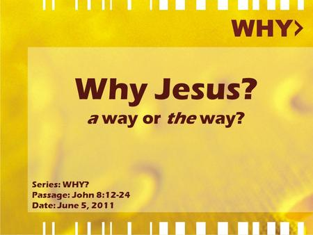 Why Jesus? a way or the way? Series: WHY? Passage: John 8:12-24 Date: June 5, 2011.