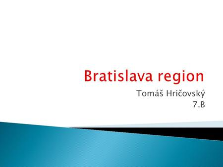 Tomáš Hričovský 7.B.  The Bratislava Region is one of the administrative regions of Slovakia. Its capital is Bratislava.
