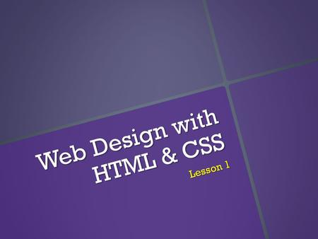 Web Design with HTML & CSS Lesson 1. Planning Your Website   Good design comes from decisions that designers make in order to have a certain effect.