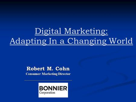Digital Marketing: Adapting In a Changing World Robert M. Cohn Consumer Marketing Director ____________________________.