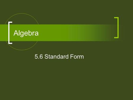 Algebra 5.6 Standard Form. Different Forms of Linear Equations SI Form PS Form Vertical Line Horizontal Line Standard Form y = mx + b y – y 1 = m(x –