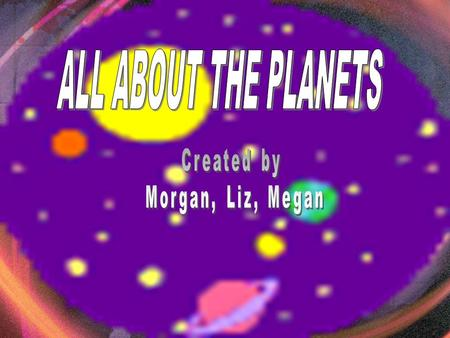 Created by, Morgan, Liz, Megan According to scientific theory, over fifteen thousand million years ago, the universe came into existence with a huge.