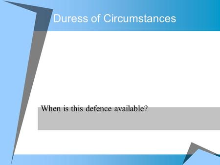 Duress of Circumstances When is this defence available?