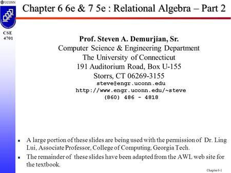 CSE 4701 Chapter 6-1 Chapter 6 6e & 7 5e : Relational Algebra – Part 2 Prof. Steven A. Demurjian, Sr. Computer Science & Engineering Department The University.