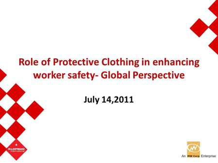 Role of Protective Clothing in enhancing worker safety- Global Perspective July 14,2011.