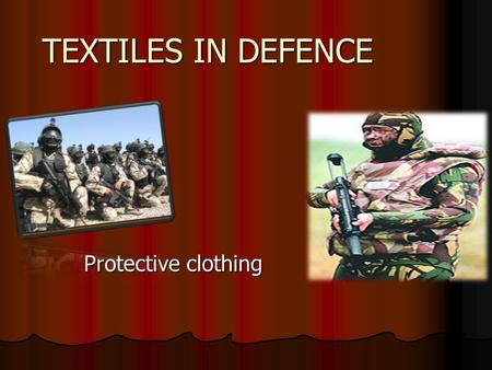 TEXTILES IN DEFENCE Protective clothing.