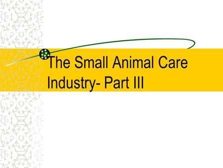 The Small Animal Care Industry- Part III. Animal Rights Movement Not the same as Animal Welfare –Should not be used as if means the same as animal welfare.