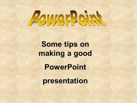 Some tips on making a good PowerPoint presentation.