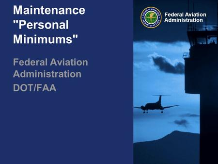 Federal Aviation Administration Maintenance Personal Minimums Federal Aviation Administration DOT/FAA.