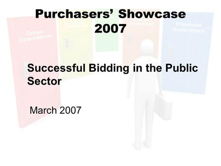 Purchasers' Showcase 2007 Successful Bidding in the Public Sector March 2007.