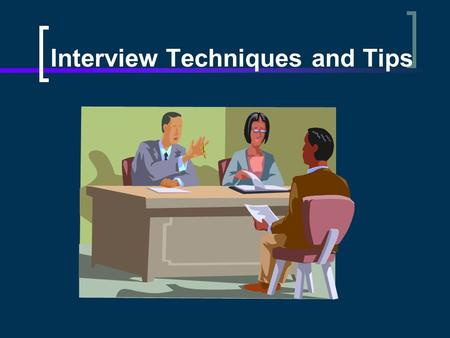 Interview Techniques and Tips. Interviews techniques SCREEING INTERVIEW Screening tools to ensure that candidates meet minimum qualification requirements.