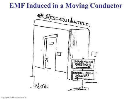 Copyright © 2009 Pearson Education, Inc. EMF Induced in a Moving Conductor.