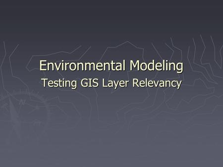 Environmental Modeling Testing GIS Layer Relevancy.
