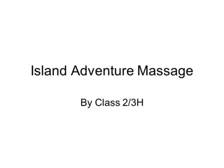 Island Adventure Massage By Class 2/3H. Please may I touch your back?