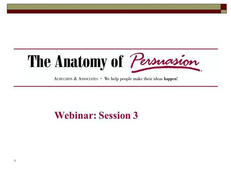 1 Webinar: Session 3. 2 Seminar Objective To provide you with a unique, lifetime skill that will significantly increase your powers of persuasion and.
