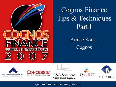 Cognos Finance Tips & Techniques Part I Aimee Sousa Cognos.