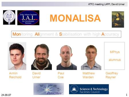 24.09.07 ATF2 meeting LAPP; David Urner 1 David Urner Paul Coe Matthew Warden Armin Reichold Geoffrey Rayner MPhys alumnus MONALISA Monitoring, Alignment.