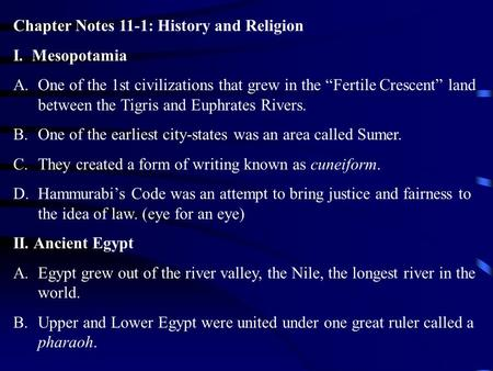 "Chapter Notes 11-1: History and Religion I. Mesopotamia A.One of the 1st civilizations that grew in the ""Fertile Crescent"" land between the Tigris and."