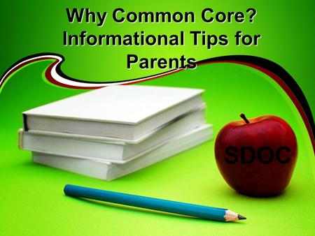 Why Common Core? Informational Tips for Parents SDOC.