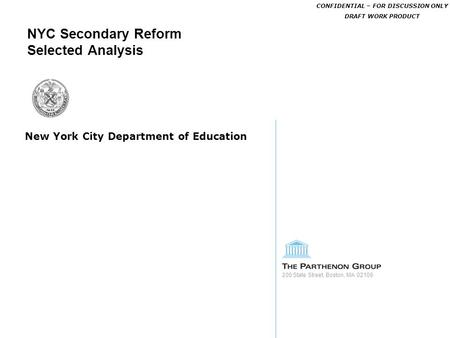 200 State Street, Boston, MA 02109 NYC Secondary Reform Selected Analysis New York City Department of Education CONFIDENTIAL – FOR DISCUSSION ONLY DRAFT.