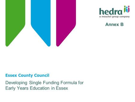 Essex County Council Developing Single Funding Formula for Early Years Education in Essex Annex B.
