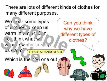 Can you think why we have different types of clothes? There are lots of different kinds of clothes for many different purposes. We wear some types of.