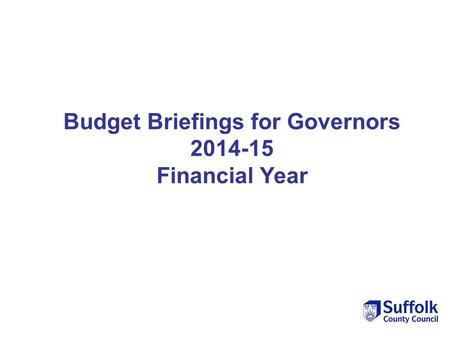 Budget Briefings for Governors 2014-15 Financial Year.