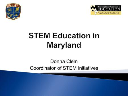 Donna Clem Coordinator of STEM Initiatives. Content Mastery STEM Education Develops Skills That Allow for a Deeper Understanding of Content.