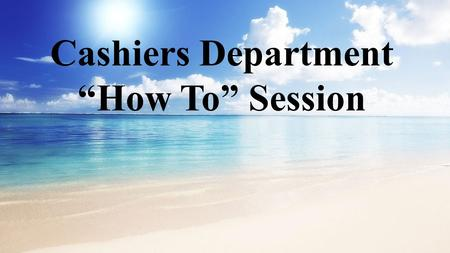 "Cashiers Department ""How To"" Session Agenda Cashiers Department WebsiteCashiers Department Website Payment Methods and Deadlines Refund Schedules JagCard."