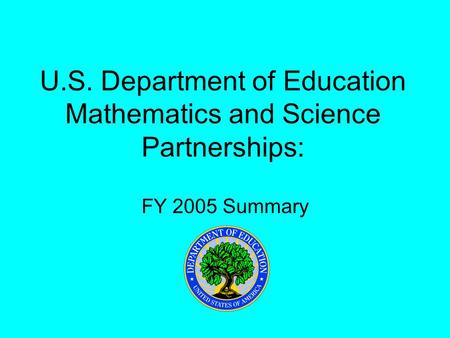 U.S. Department of Education Mathematics and Science Partnerships: FY 2005 Summary.