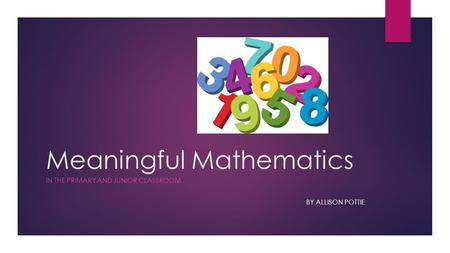 Meaningful Mathematics IN THE PRIMARY AND JUNIOR CLASSROOM BY ALLISON POTTIE.
