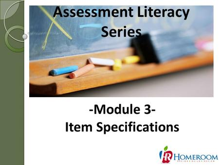 Assessment Literacy Series 1 -Module 3- Item Specifications.