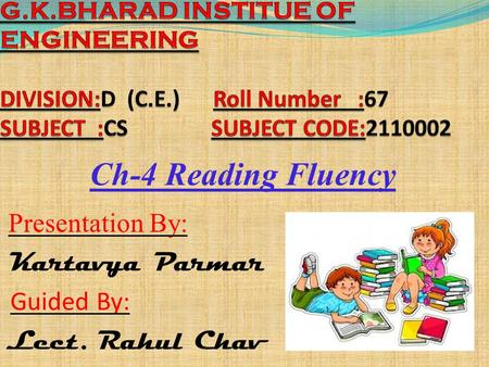 Ch-4 Reading Fluency Presentation By: Kartavya Parmar Guided By: Lect. Rahul Chav.