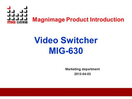Marketing department 2013-04-03 Video Switcher MIG-630 Magnimage Product Introduction.
