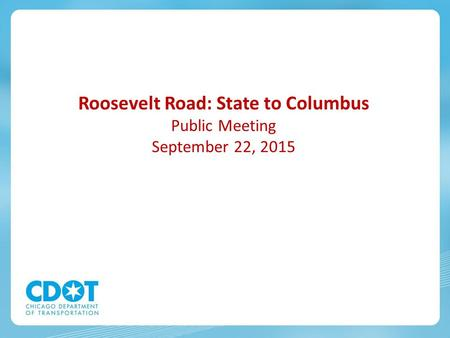 Roosevelt Road: State to Columbus Public Meeting September 22, 2015.