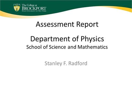 Assessment Report Department of Physics School of Science and Mathematics Stanley F. Radford.