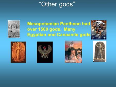 """Other gods"" Mesopotamian Pantheon had over 1500 gods. Many Egyptian and Canaanite gods."