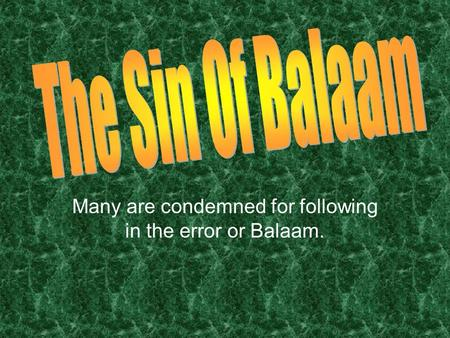 Many are condemned for following in the error or Balaam.