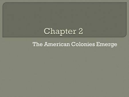 The American Colonies Emerge.  1519 Conquered Aztec Empire in Mexico.