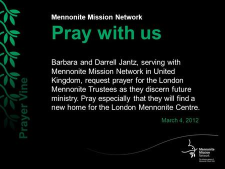Mennonite Mission Network Pray with us Barbara and Darrell Jantz, serving with Mennonite Mission Network in United Kingdom, request prayer for the London.