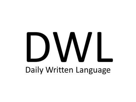 DWL Daily Written Language. Directions: Copy the following notes for SUFFIXES in your Writing Section of your binder. Suffixes SUFFIXES are word parts.
