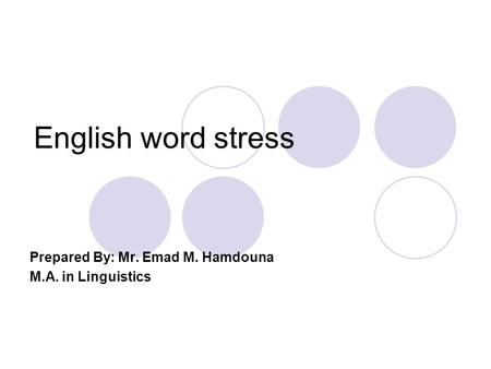English word stress Prepared By: Mr. Emad M. Hamdouna M.A. in Linguistics.