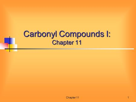 Chapter 111 Carbonyl Compounds I: Chapter 11. Chapter 112 Contents of Chapter 11 Naming Carboxylic Acids and Derivatives Physical Properties of Carbonyl.