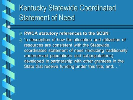 "Kentucky Statewide Coordinated Statement of Need b RWCA statutory references to the SCSN: b ""a description of how the allocation and utilization of resources."