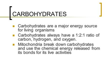CARBOHYDRATES Carbohydrates are a major energy source for living organisms Carbohydrates always have a 1:2:1 ratio of carbon, hydrogen, and oxygen. Mitochondria.