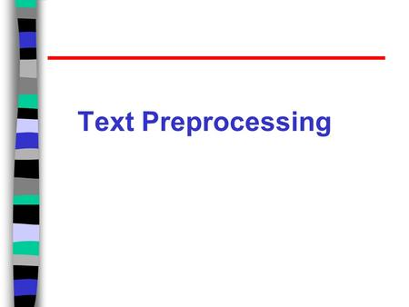 Text Preprocessing. Preprocessing step Aims to create a correct text representation, according to the adopted model. Step: –Lexical analysis; –Case folding,