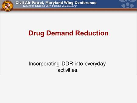 Drug Demand Reduction Incorporating DDR into everyday activities.