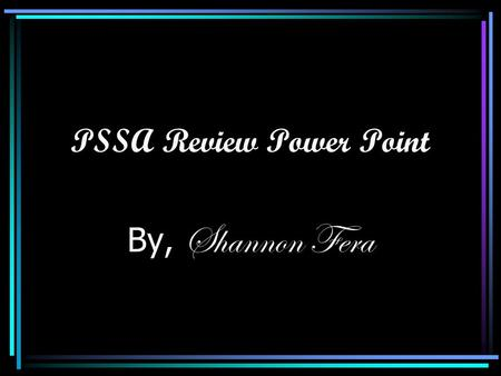 PSSA Review Power Point By, Shannon Fera. Terms To Know! Hasty GeneralizationRed Herring Appeal to FearFalse Cause Bandwagon.